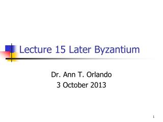 Lecture  15 Later  Byzantium