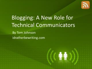 Blogging : A New  Role  for  Technical Communicators