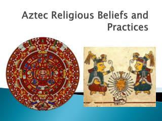 Aztec Religious Beliefs and Practices