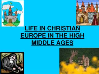 LIFE IN CHRISTIAN EUROPE IN THE HIGH MIDDLE AGES