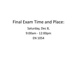 Final Exam Time and Place: