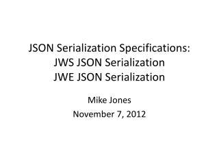 JSON Serialization Specifications: JWS JSON Serialization JWE JSON Serialization