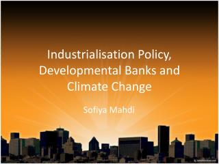 Industrialisation Policy,  Developmental  Banks and  Climate  Change