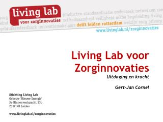 Living Lab voor Zorginnovaties Uitdaging en kracht Gert-Jan Cornel