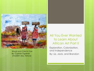 All You Ever Wanted to Learn About African Art Part II