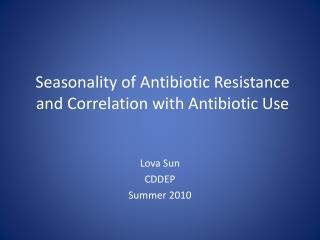 Seasonality  of  Antibiotic  Resistance and Correlation with Antibiotic Use