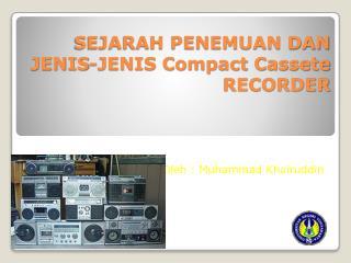 SEJARAH PENEMUAN DAN JENIS-JENIS Compact Cassete RECORDER