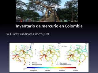 I nventario  de  mercurio  en Colombia Paul  Cordy,  c andidato  a doctor, UBC