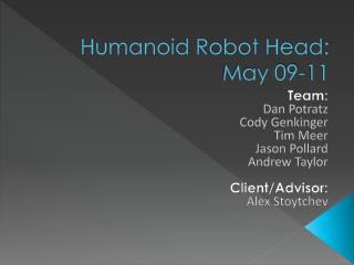 Humanoid Robot Head: May 09-11