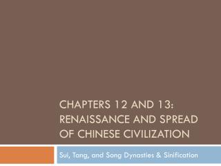 Chapters 12 and 13: Renaissance and spread of Chinese civilization