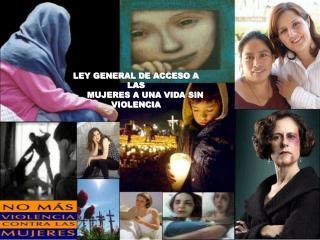 LEY GENERAL DE ACCESO A LAS         MUJERES A UNA VIDA SIN VIOLENCIA