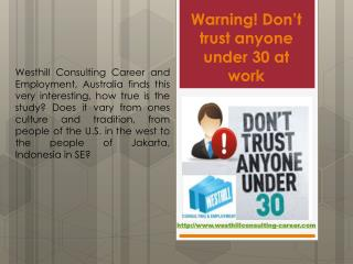 Warning! Don�t trust anyone under 30 at work