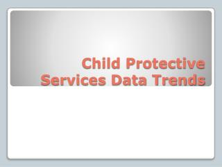 Child Protective Services Data Trends