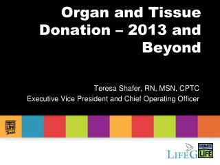 Organ and Tissue Donation � 2013 and Beyond