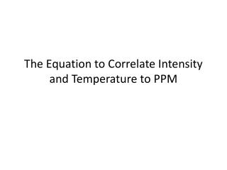 The Equation to Correlate Intensity and Temperature to PPM