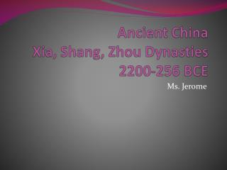 Ancient China Xia, Shang, Zhou Dynasties 2200-256 BCE