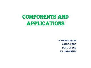 COMPONENTS AND APPLICATIONS