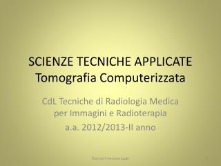 SCIENZE TECNICHE APPLICATE Tomografia Computerizzata