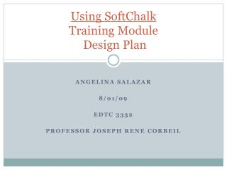 Using  SoftChalk Training Module  Design Plan