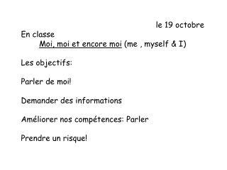 le  19  octobre En  classe Moi ,  m oi  et encore  moi  (me , myself & I) Les  objectifs :
