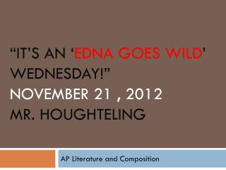 """It's  an ' Edna goes Wild ' Wednesday!""  november  21 ,  2012 mr.  Houghteling"