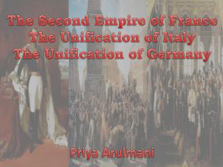The Second Empire of France The Unification of Italy The Unification of Germany