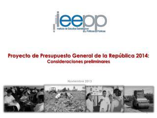 Proyecto de  Presupuesto General de la República 201 4: Consideraciones preliminares