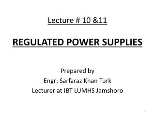 Lecture # 10 &11 REGULATED POWER SUPPLIES