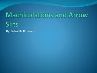 Machicolations and Arrow Slits