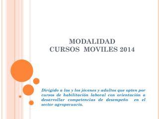 MODALIDAD                CURSOS  MOVILES 2014