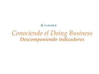 Conociendo el Doing Business Descomponiendo indicadores