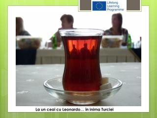 La un  ceai  cu Leonardo … în  inima Turciei