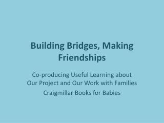 Building Bridges, Making Friendships
