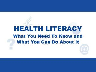 HEALTH LITERACY What You Need To Know and  What You Can Do About It