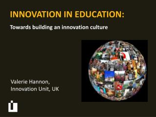INNOVATION IN EDUCATION:  Towards building an innovation culture