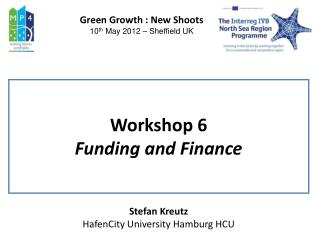 Workshop 6 Funding and Finance