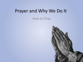 Prayer and Why  W e  D o  I t