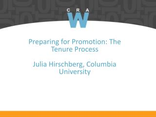 Preparing for Promotion: The Tenure Process Julia Hirschberg, Columbia University