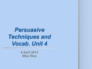 Persuasive Techniques and Vocab. Unit 4