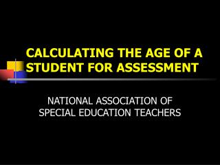 CALCULATING THE AGE OF A STUDENT FOR ASSESSMENT