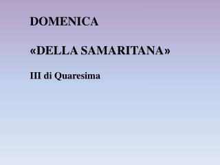 DOMENICA « DELLA SAMARITANA » III di Quaresima
