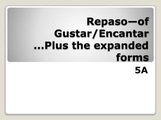 Repaso—of Gustar/Encantar ...Plus the expanded forms