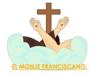 EL MONJE FRANCISCANO.
