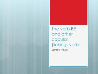 The verb BE and other copular (linking) verbs