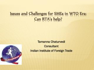 Issues and Challenges for SMEs in WTO Era: Can RTA's help?