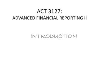 ACT 3127:  ADVANCED FINANCIAL REPORTING II