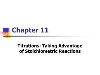 Titrations: Taking Advantage of Stoichiometric Reactions