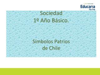 Sociedad    1º Año Básico. Símbolos Patrios de Chile