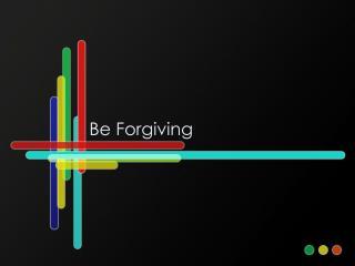 Be Forgiving