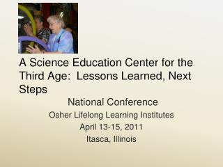 A Science Education Center for the Third Age:  Lessons Learned, Next Steps